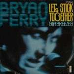 LET'S STICK TOGETHER Bryan Ferry