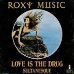 LOVE IS THE DRUG Roxy Music