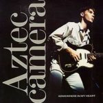 SOMEWHERE IN MY HEART Aztec Camera