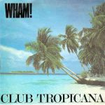 CLUB TROPICANA Wham