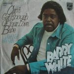 CAN'T GET ENOUGH OF YOUR LOVE BABE Barry White