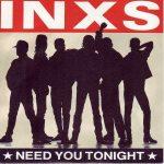 NEED YOU TONIGHT INXS