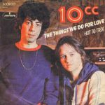 THE THINGS WE DO FOR LOVE 10CC