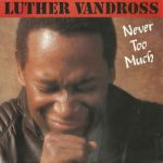 NEVER TOO MUCH Luther Vandross