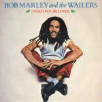 COULD YOU BE LOVED Bob Marley & The Wailers