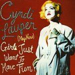 GIRLS JUST WANT TO HAVE FUN Cyndi Lauper