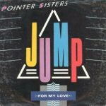 JUMP (FOR MY LOVE) Pointer Sisters