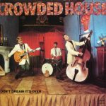 DON'T DREAM IT'S OVER Crowded House