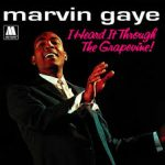 I HEARD IT THROUGH THE GRAPEVINE Marvin Gaye