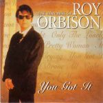 YOU GOT IT Roy Orbison