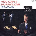 YOU CAN'T HURRY LOVE Phil Collins