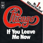 IF YOU LEAVE ME NOW Chicago