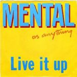 LIVE IT UP Mental As Anything