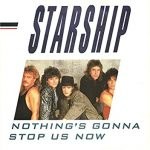 NOTHING'S GONNA STOP US NOW Starship