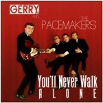 YOU'LL NEVER WALK ALONE Gerry & The Pacemakers