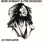 IS THIS LOVE Bob Marley & The Wailers