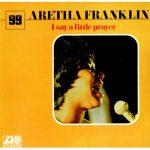 I SAY A LITTLE PRAYER Aretha Franklin