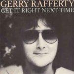 GET IT RIGHT NEXT TIME Gerry Rafferty