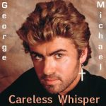 CARELESS WHISPER George Michael