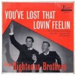YOU'VE LOST THAT LOVIN FEELING The Righteous Brothers