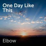 ONE DAY LIKE THIS Elbow